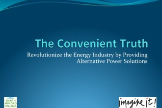 The Convenient Truth: Revolutionize the Energy Industry by Providing Alternative Power Solutions